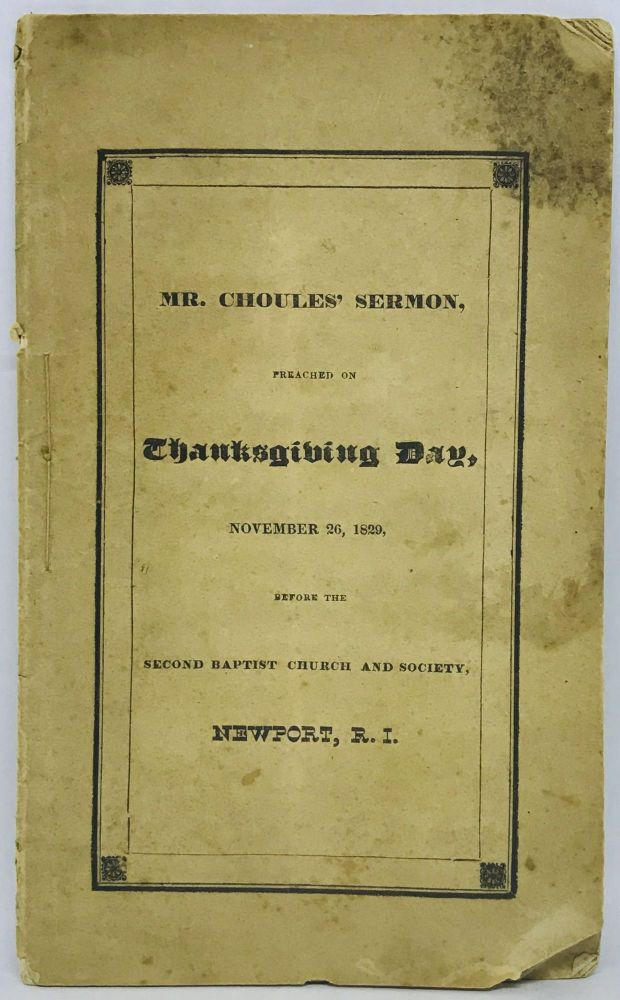 A Sermon, Preached November 26, 1829; [THANKSGIVING] [RHODE ISLAND] Being the DAY OF THANKSGIVING containing A HISTORY of the Origin and Growth of the Second Baptist Church in Newport, (R.I.). J. O. Choules.