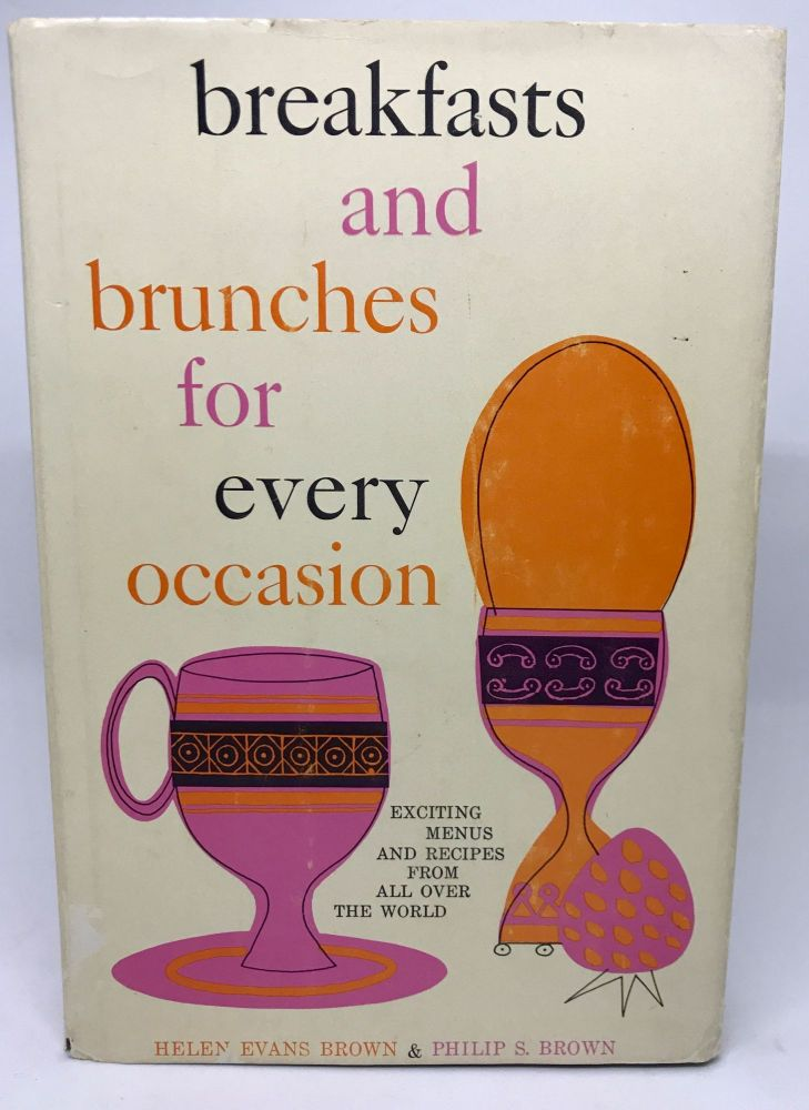 Breakfasts and Brunches for Every Occasion. Helen Evans Brown, Philip S. Brown.