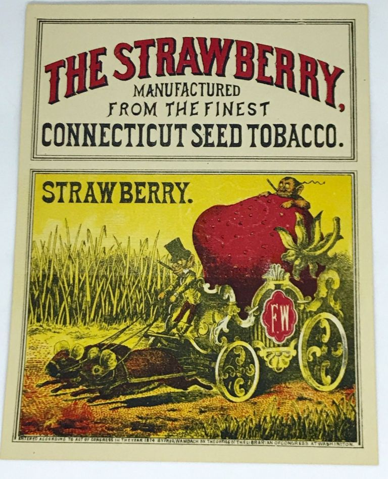 [TOBACCO] The Strawberry; Manufactured from the finest Connecticut Seed Tobacco