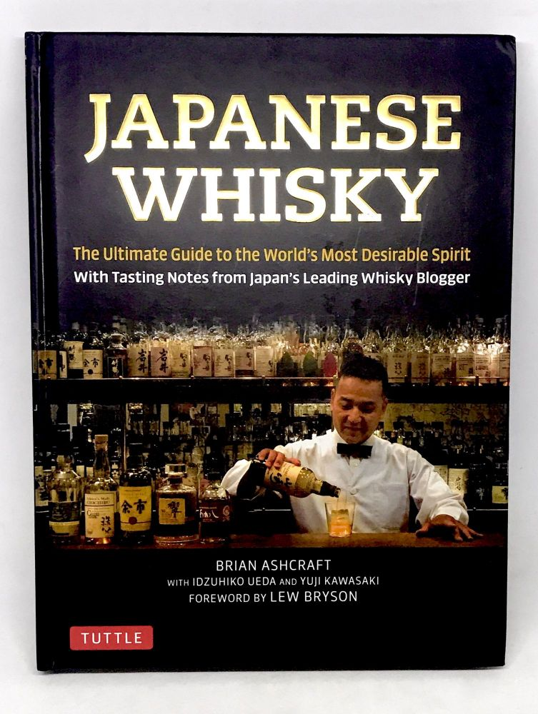 Japanese Whisky; The Essential Buyer's Guide. Brian Ashcraft.