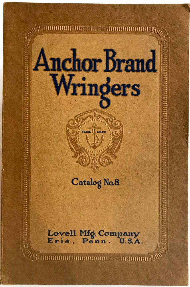 [TRADE CATALOG] [LAUNDRY] Anchor Brand Wringers; Clothes/Wringers/Rubber Rolls/Mangles. Lovell Mfg. Company.