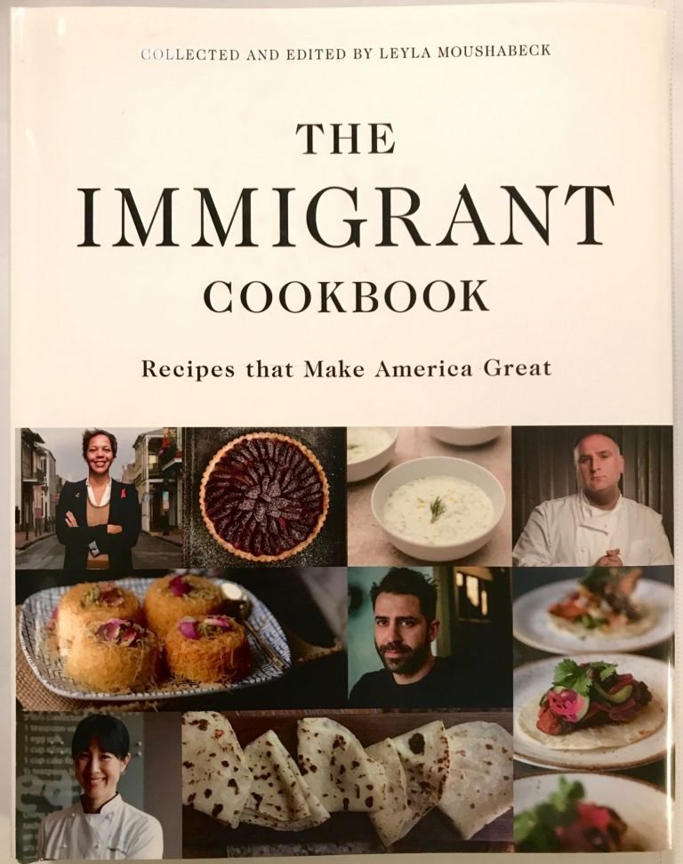 The Immigrant Cookbook; Recipes that Make America Great. Leyla Moushabeck, Collected and Edited.