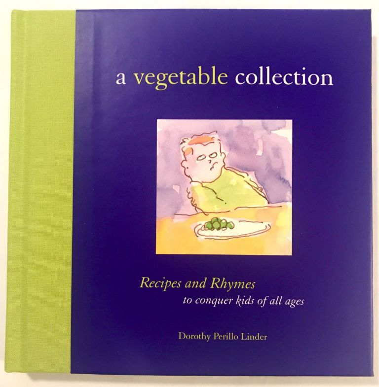 [ILLUSTRATED] [RHYMES] A Vegetable Collection; Recipes and Rhymes to conquer kids of all ages. Dorothy Perillo Linder.