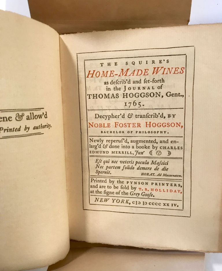 The Squire's Home-Made Wines as describ'd and set-forth in the Journal of Thomas Hoggson, Gent., 1765; Decypher;d & transcrib'd, By Noble Foster Hoggson, Bachelor Of Philosophy. Thomas Hoggson.