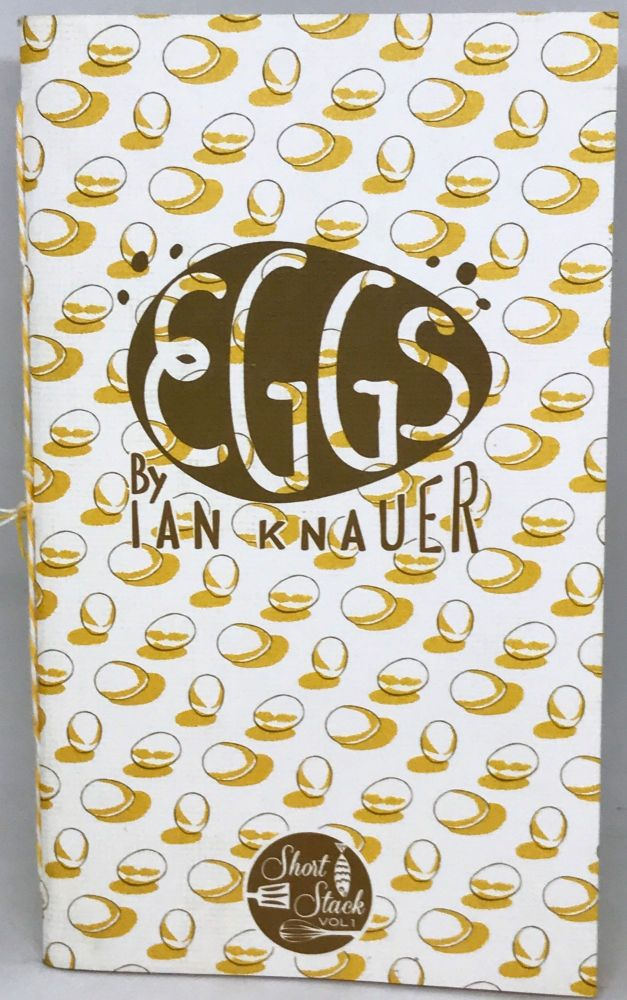 EGGS; Short Stack Editions - Volume 1. Ian Knauer.