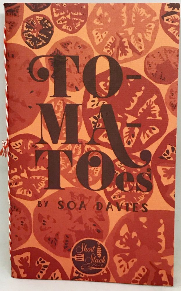 Tomatoes; Short Stack Editions - Volume 2. Soa Davies.