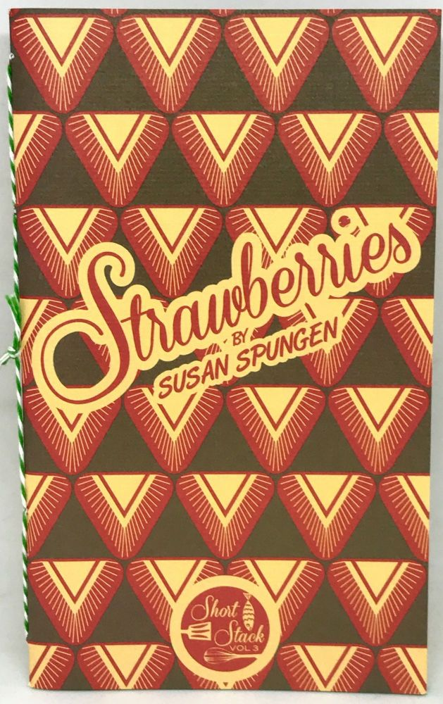 Strawberries; Short Stack Editions - Volume 3. Susan Spungen.