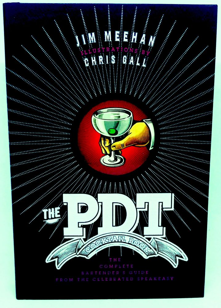 [COCKTAILS] The PDT Cocktail Book; The Complete Bartender's Guide From The Celebrated Speakeasy. Jim Meehan.