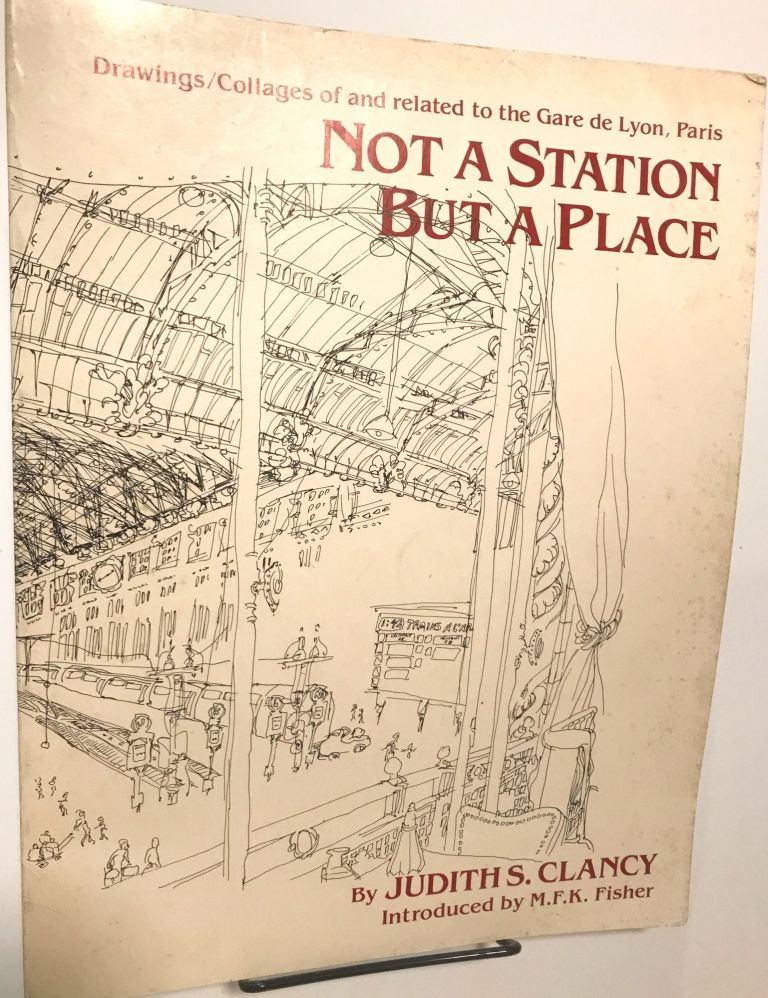 Not A Station But A Place; Drawings/Collages of and related to the Gare de Lyon, Paris. Judith S. Clancy.