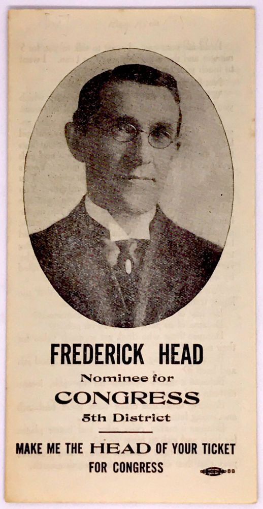 [POLITICS] [PROHIBITION] [CALIFORNIA] Frederick Head Nominee for Congress 5th District; Make Me The HEAD Of Your Ticket For Congress. Frederick Head.