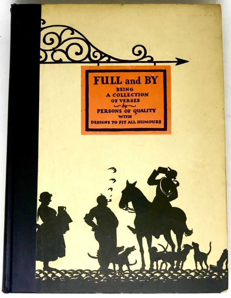 Full and By: Being a Collection of Verses by Persons of Quality in Praise of Drinking; Illustrated by Edward A. Wilson. Cameron Rogers, Don Marquis, Christopher Morley.