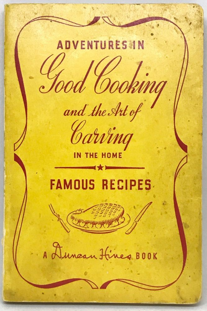 Adventures in Good Cooking and the Art of Carving in the Home. Duncan Hines.