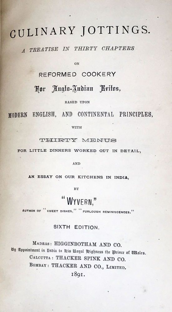 """[BRITISH EMPIRE] [INDIA] Culinary Jottings - A Treatise in Thirty Chapters; on Reformed Cookery for Anglo-Indian based upon Modern English, and Continental Principles, with Thirty Menus for Little Dinners worked out in Detail, and An Essay on our Kitchens in India. """"Wyvern"""", Colonel A. R. Kenney-Herbert."""