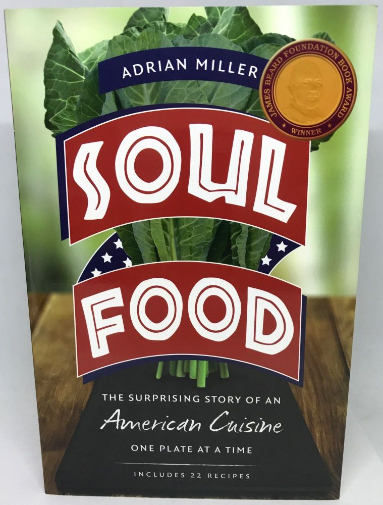 [HISTORIC FOODWAYS] Soul Food; The Surprising Story of an American Cuisine - One Plate at a Time. Adrian Miller.