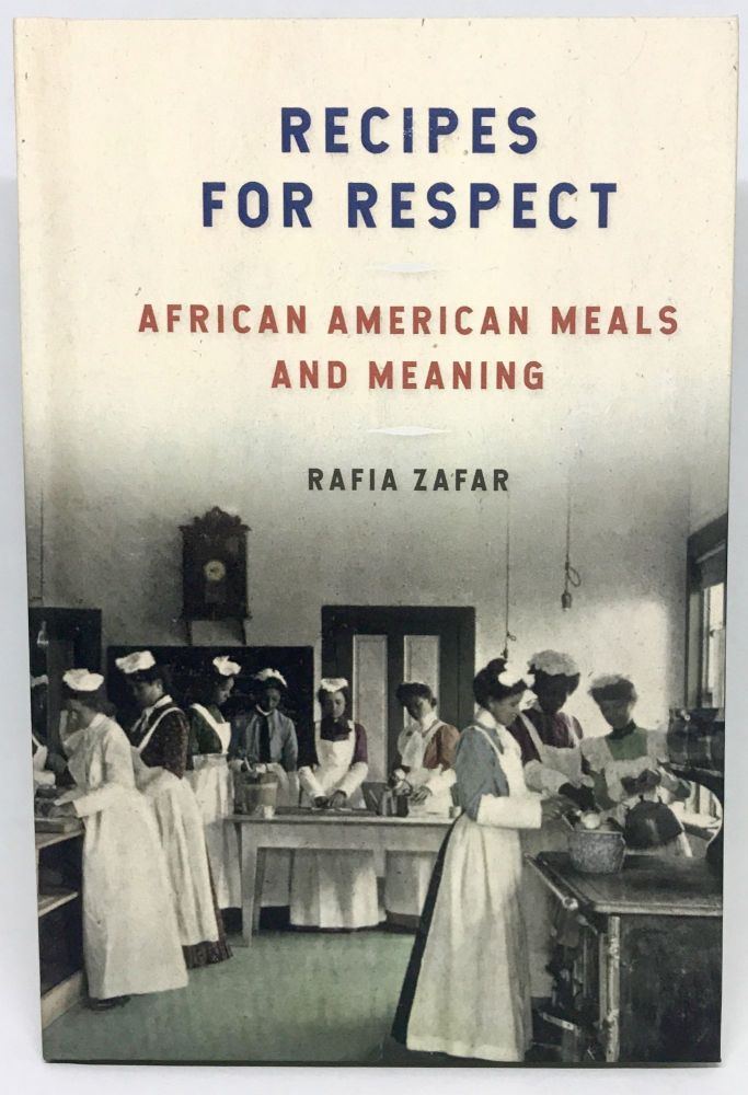 [HISTORIC FOODWAYS] Recipes For Respect; African American Meals and Meaning. Rafia Zafar.