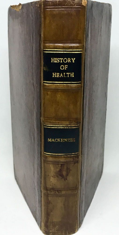 The History of Health and the Art of Preserving it; or, An Account of all that has been recommended by Physicians and Philosophers towards the Preservation of Health, from the most remote Antiquity to this Time. James Mackenzie.