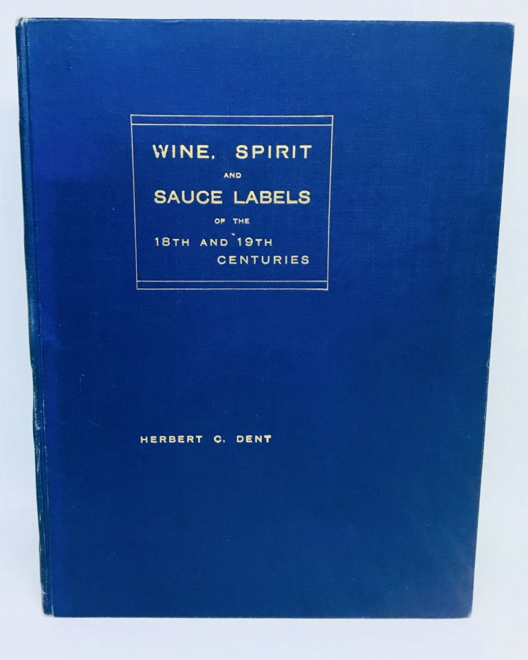 Wine, Spirit, & Sauce Labels of the 18th & 19th Centuries. Herbert C. Dent.