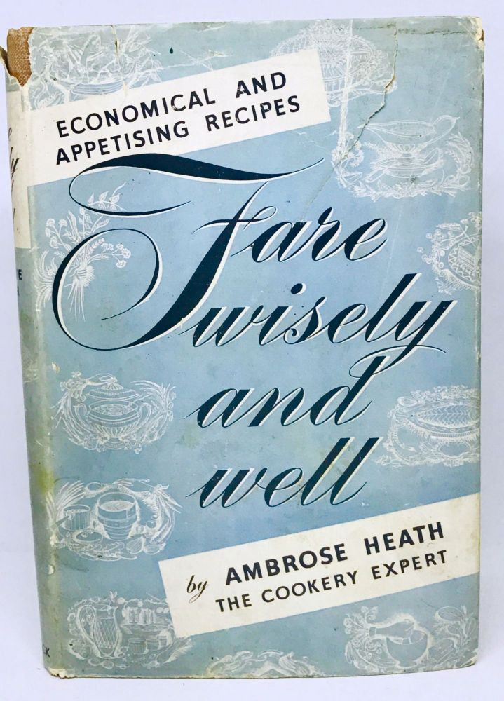 Fare Wisely and Well; Economical and Appetizing Recipes. Ambrose Heath.