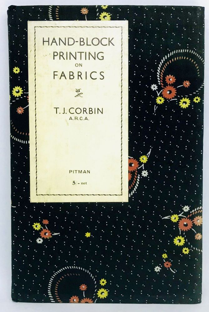 [TEXTILES] Hand-Block Printing On Fabrics; Instructor in Textile Design at The Edinburgh College of Art. Thomas J. Corbin.