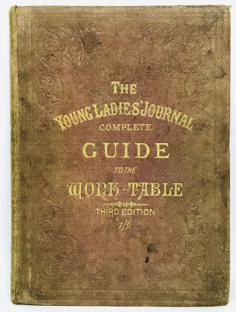 [TEXTILES] The Young Ladies' Journal Complete Guide To The Work-Table; Containing Instructions in Berlin Work, Crochet, Drawn-Thread Work, Embroidery, Knitting, Knotting or Macramé, Lace, Netting, Poonah Painting, & Tatting, with Numerous Illustrations and Coloured Designs