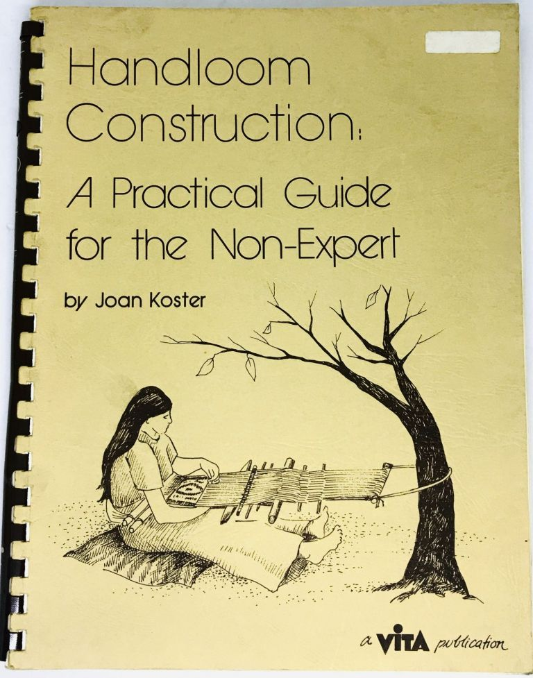 [TEXTILES] Handloom Construction; A Practical Guide For The Non-Expert. Joan Koster, Written and Illustrated.