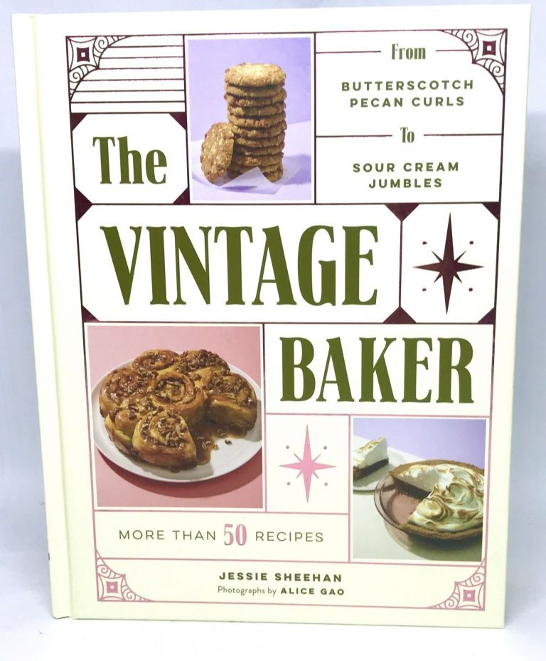 The Vintage Baker; More Than 50 Recipes from Butterscotch Pecan Curls to Sour Cream Jumbles. Jessie Sheehan.