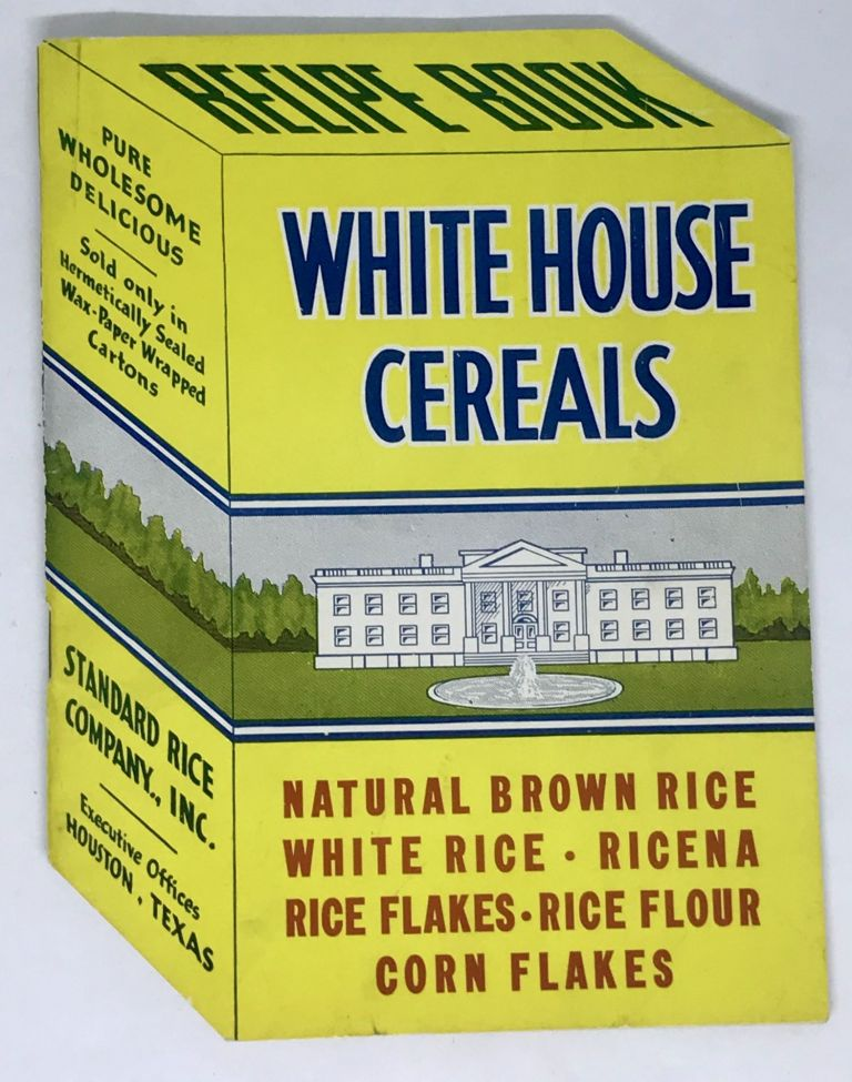 White House Cereals - Recipe Book; Natural Brown Rice, White Rice - Ricena, Rice Flakes - Rice Flour, Corn Flakes. Inc Standard Rice Company.