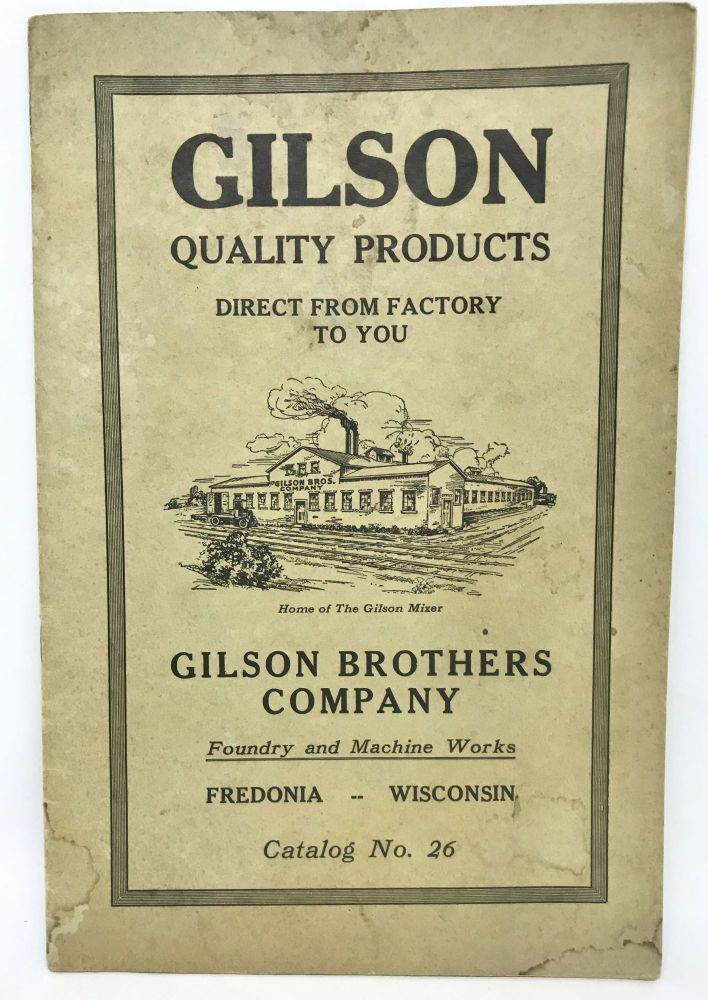 [TRADE CATALOG] GILSON Quality Products - Direct From Factory to You; Foundry and Machine Works - Catalog No. 26. Gilson Brothers Company.