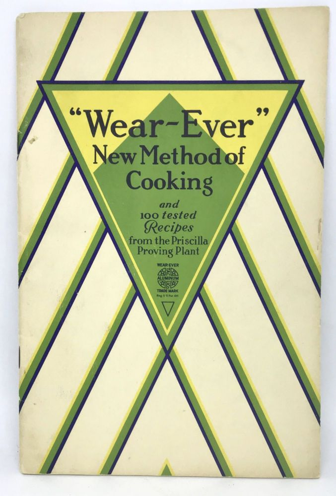 """The """"Wear-Ever"""" New Method of Cooking; and 100 tested Recipes from the Priscilla Proving Plant. The Aluminum Cooking Utensil Company."""