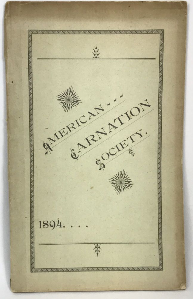 Annual Report Of the American Carnation Society - 1894; Indianapolis, Ind., February 20 - 21. American Carnation Society.