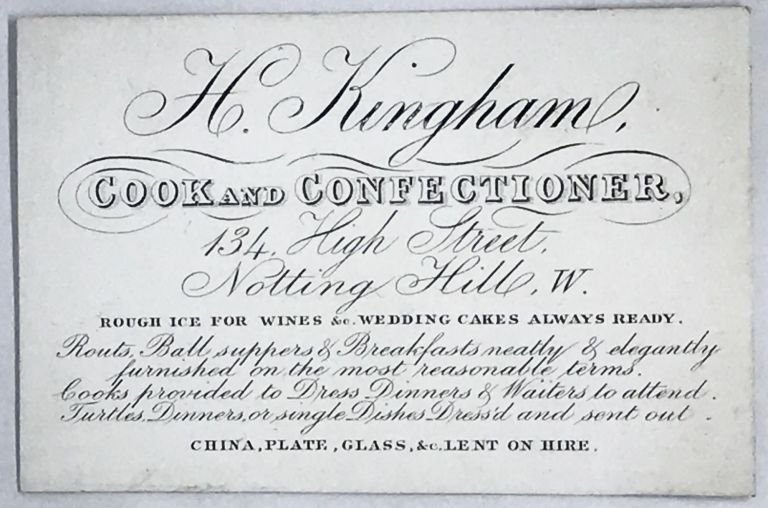 [TRADE CARD] H. Kingham, COOK and CONFECTIONER; 134 High Street, Notting Hill, W.