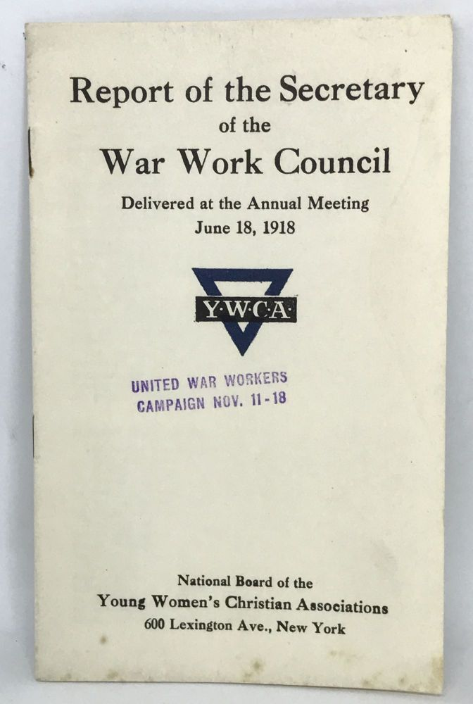 [WOMEN] [W.W.I] Report of the Secretary of the War Work Council; Delivered at the Annual Meeting - June 18, 1918. National Board of the Young Women's Christian Association.