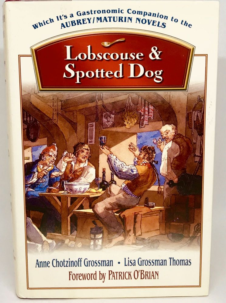 Lobscouse & Spotted Dog; Which It's a Gastronomic Companion to the Aubrey-Maturin Novels. Anne Chotzinoff Grossman, Lisa Grossman Thomas.