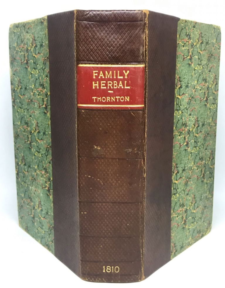 A New Family Herbal: Or Popular Account of The Natures and Properties of the Various Plants used in Medicine, Diet, and The Arts; The Plants Drawn From Nature, By Henderson: And Engraved On Wood, By Thomas Bewick. Robert John M. D. Thornton.