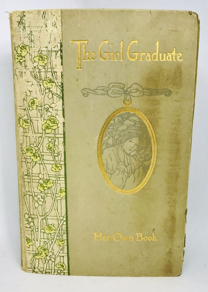 [HIGH SCHOOL] [SCRAP BOOK] The Girl Graduate - Her Own Book; Camden Manual Training and High School - Jessie A. Baillie. Louis Perrett, Sarah K. Smith, Designed and Illustrated.