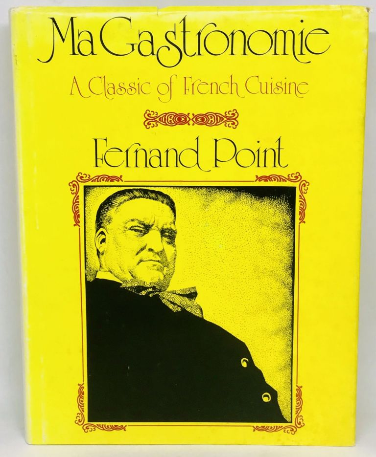 Fernand Point: Ma Gastronomie. Frank Kulla, Patricia Shannon Kulla, Translated and.
