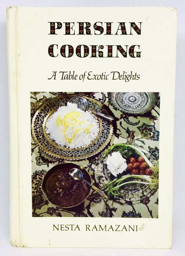 Persian Cooking; A Table of Exotic Delights. Nesta Ramazani.