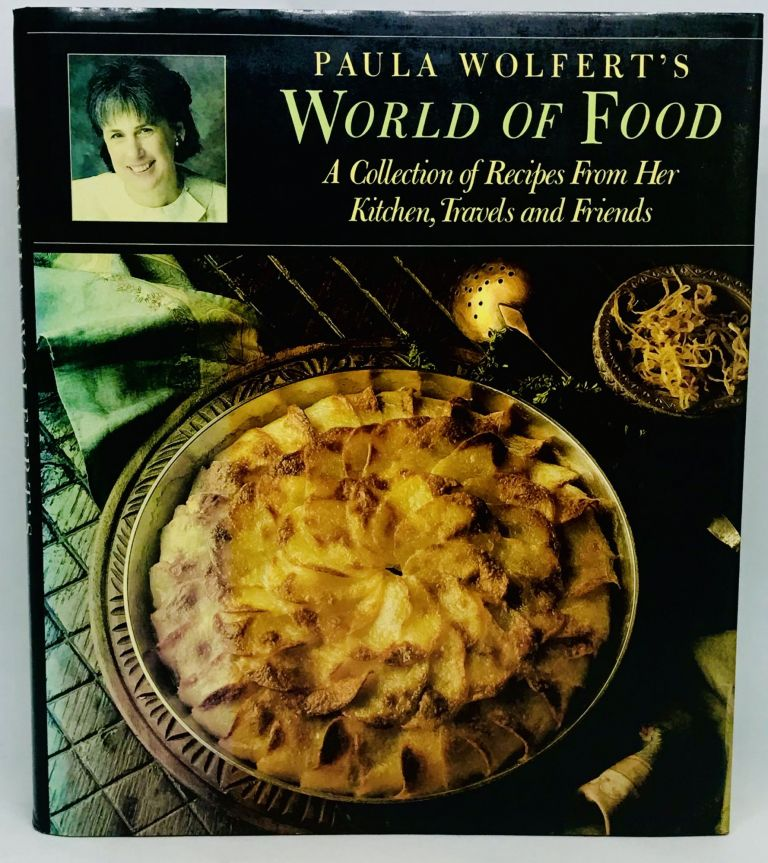 Paula Wolfert's WORLD OF FOOD; A Collection of Recipes from Her Kitchen, Travels, and Friends. Paula Wolfert.