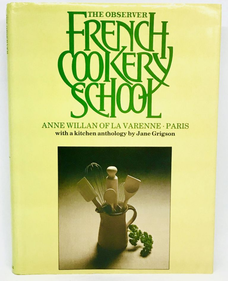 The Observer French Cookery School; with An Anthology of French Cooking and Kitchen Terms compiled by Jane Grigson. Anne Willan.