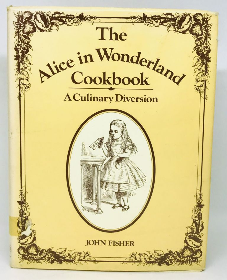 The Alice in Wonderland Cookbook; A Culinary Diversion. John Fisher.