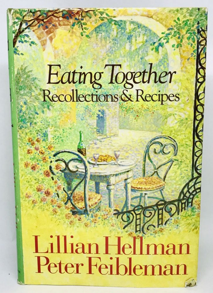Eating Together; Recipes & Recollections. Lillian Hellman, Peter S. Feibleman.