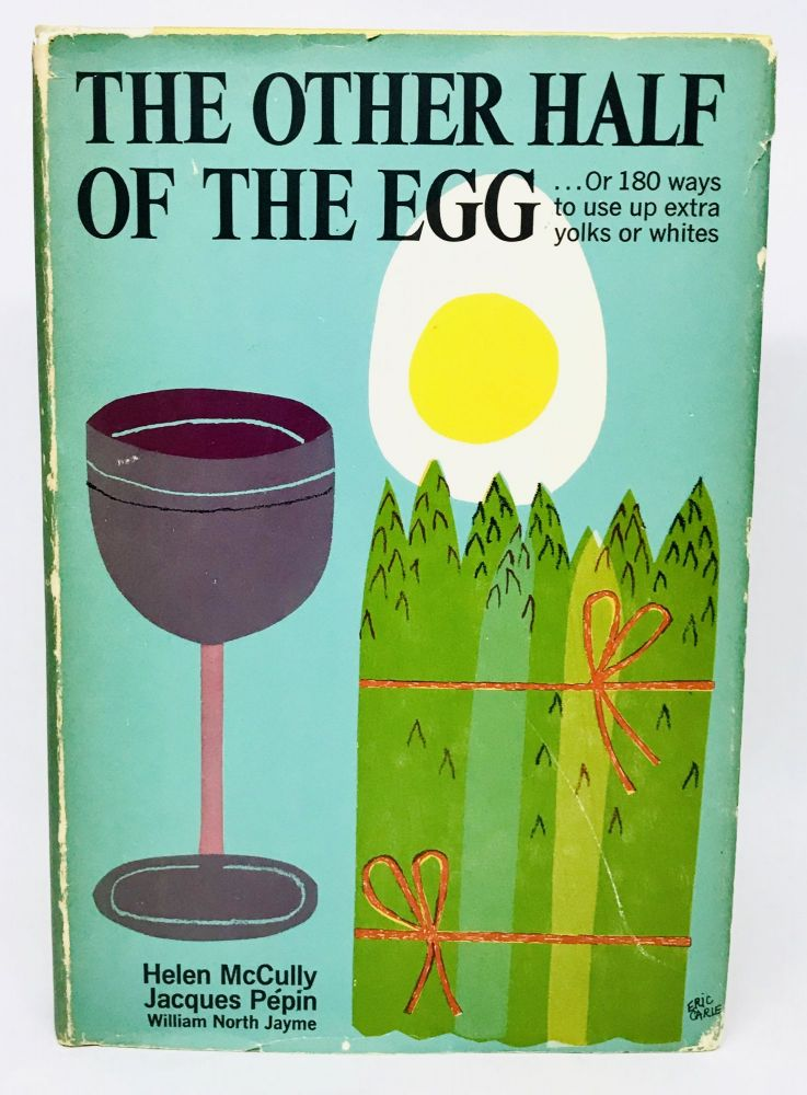 The Other Half of The Egg; Or 180 Ways to Use Up Extra Yolks or Whites. Helen McCully, William North Jayme Jacques Pépin.
