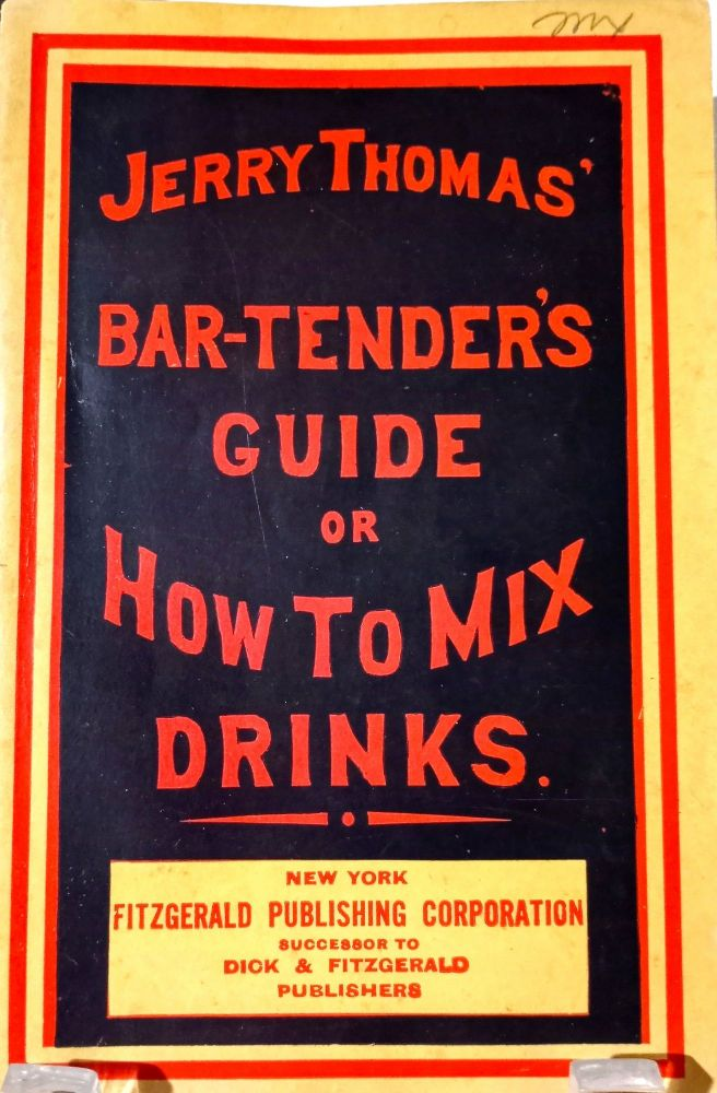 [COCKTAILS] The Bar-Tender's Guide; or How to Mix All Kinds of Plain and Fancy Drinks. Jerry Thomas.