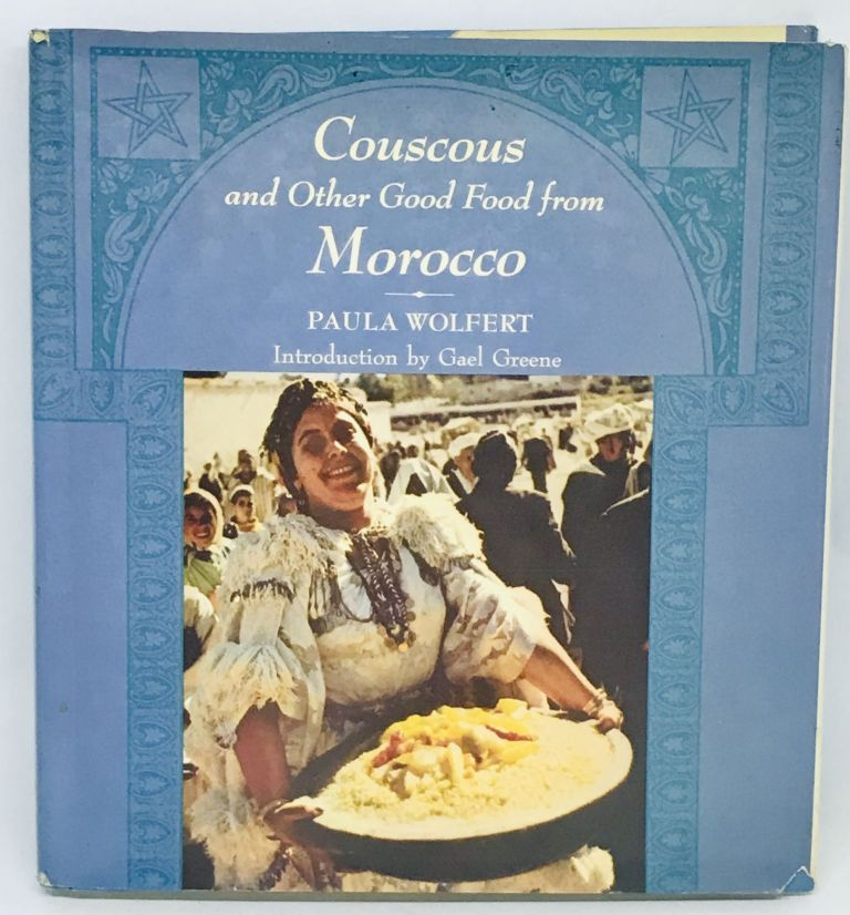 Couscous and Other Good Food from Morocco; Introduction by Gael Greene. Paul Wolfert.