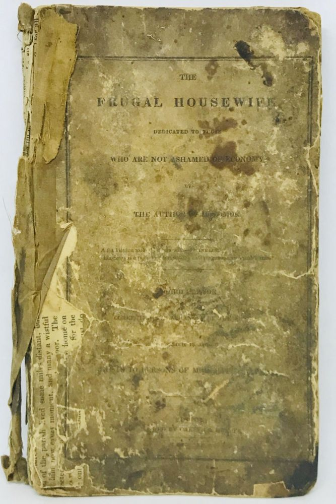 The Frugal Housewife; Dedicated to Those who Are Not Ashamed of Economy. To Which is Added Hints to Persons of Moderate Fortune. The Author of Hobomok, Lydia Maria Child.