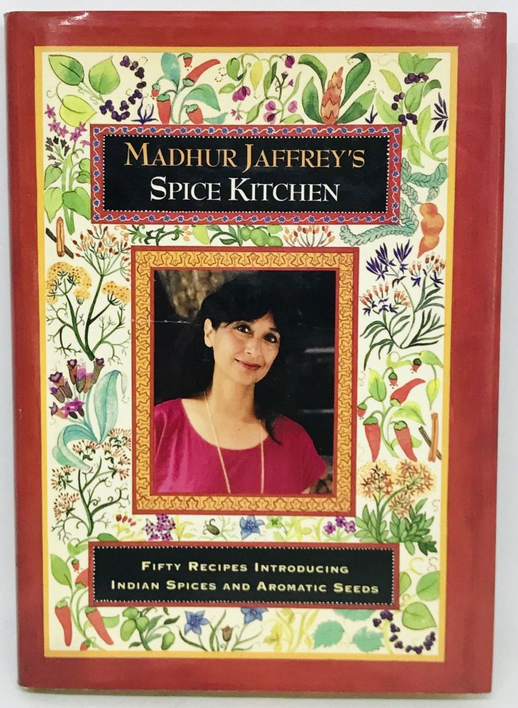 Madhur Jaffrey's Spice Kitchen; Fifty Recipes Introducing Indian Spices and Aromatic Seeds. Madhur Jaffrey.
