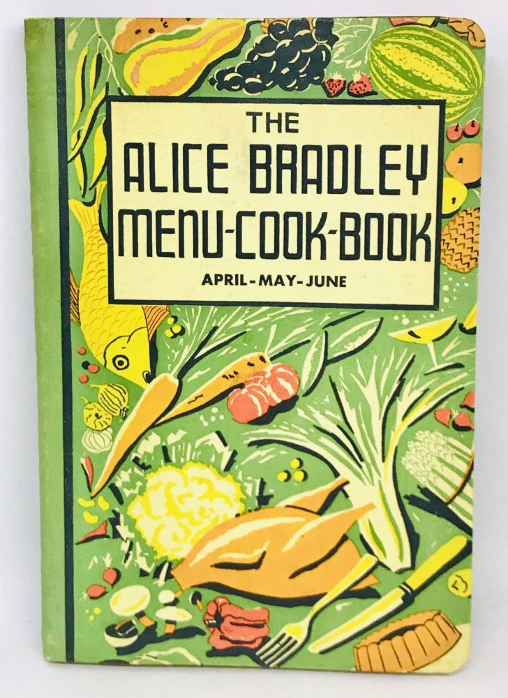 The Alice Bradley Menu-Cook-Book; Menus, Marketing Lists and Recipes. By the Principle of Miss Farmer's School of Cookery, Inc. Alice Bradley.