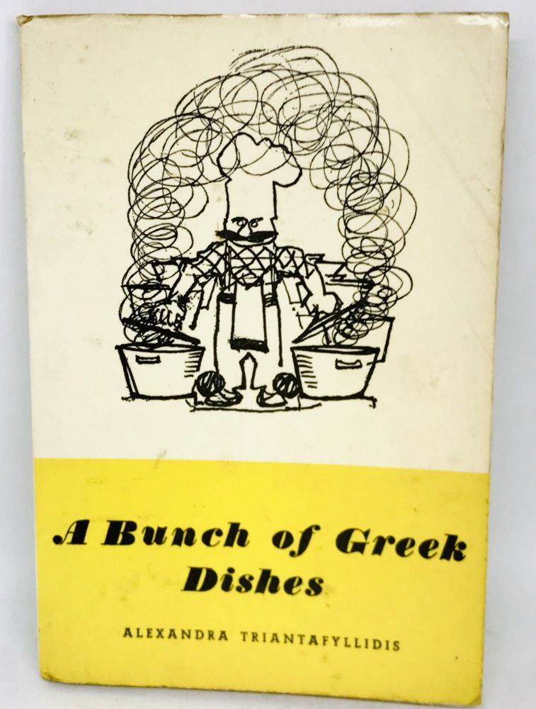 A Bunch of Greek Dishes; Dishes From Olympus to the Tavernas. Alexandra Triantafyllidis.
