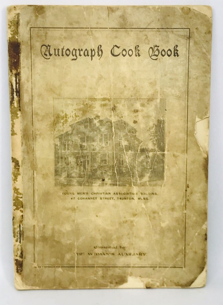 [COMMUNITY COOKBOOK] Autograph Cook Book; Compiled By The Woman's Auxiliary To The Young Men's Christian Association Of Taunton, Mass. The Woman's Auxiliary.
