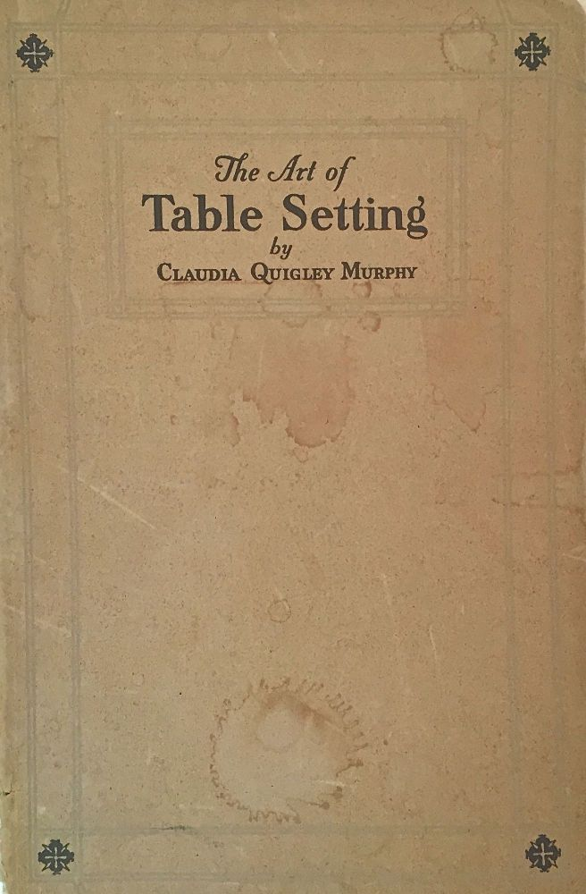 The Art of Table Setting; Ancient and Modern. Claudia Quigley Murphy.